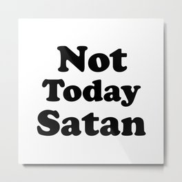 Not Today Satan, Funny Saying Metal Print