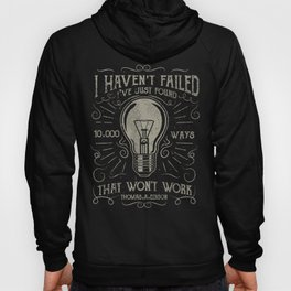 I haven't failed,i've just found 10000 ways that won't work.Thomas A. Edison Hoody