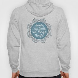 Beware; I Am Fearless And Therefore Powerful Hoody