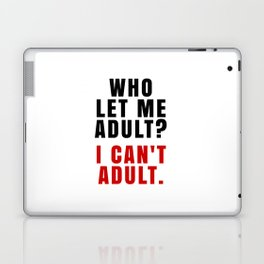 WHO LET ME ADULT? I CAN'T ADULT. (Crimson & Black) Laptop & iPad Skin