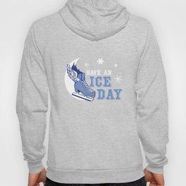 Have An Ice Day Funny Humor Skating Ice Skater Skating Snow Winter Season Ice-Skate Gift Hoody