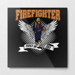 Firefighter first in last out Metal Print