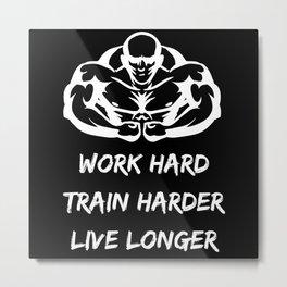 Work Hard, Train Harder, And Live Longer Metal Print