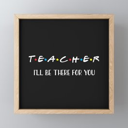 Teacher, I'll Be There For You, Quote Framed Mini Art Print