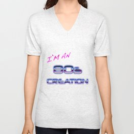 I'm an 80s creation  Unisex V-Neck