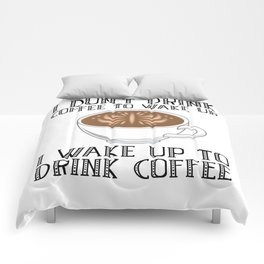 I Don't Drink Coffee To Wake Up Comforters