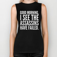 Good morning, I see the assassins have failed. (Black) Biker Tank