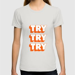 Try Try Try T-shirt