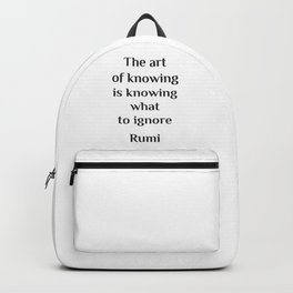 The art of knowing is knowing what to ignore - Rumi wisdom quote Backpack