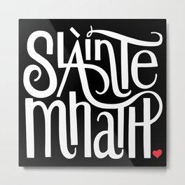 Slainte Mhath on black Metal Print