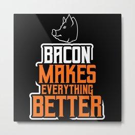 Bacon Makes Everything Better Shirt Motif Metal Print