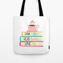 Drink Coffee Read Books Love Life Tote Bag