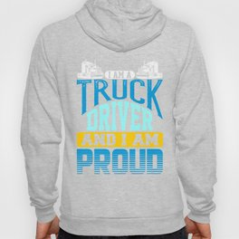 I Am A Truck Driver And I Am Proud Semi Truck Hoody
