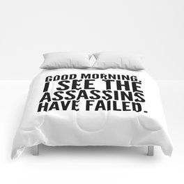 Good morning, I see the assassins have failed. Comforters
