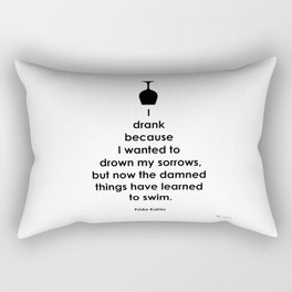 I Drank Because I Wanted To Drown My Sorrows Rectangular Pillow