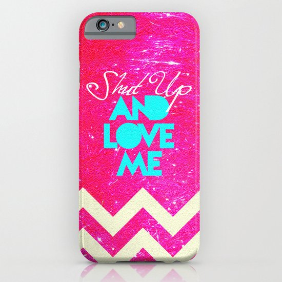 SHUT UP AND LOVE ME © - PINK EDITION - iPhone & iPod Case