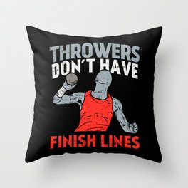 Throwers Don't Have Finish Lines For Track & Field Athletes Throw Pillow