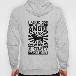 Asked God for Angel He sent Me A Crazy basset hound Dog Shirt Hoody