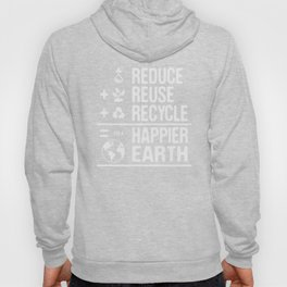 Reduce , Reuse, Recycle for a  Happier Earth, Save The Earth Everyday, Protect Earth, Mother Nature Hoody