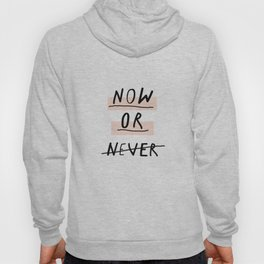 Now or Never typography poster modern minimalist design home wall art bedroom decor Hoody