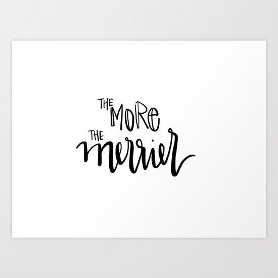 the more the merrier Art Print