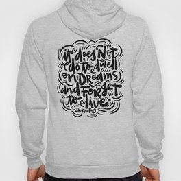 do not dwell on dreams... Hoody