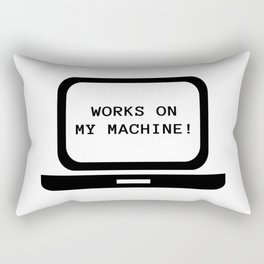 Works on my machine Rectangular Pillow