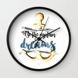 Be the captain of your dreams Wall Clock