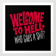 Welcome to hell! Who gives a shit? Art Print