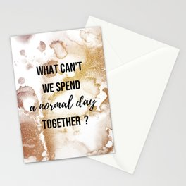 Why can't we spend a normal day together? - Movie quote collection Stationery Cards
