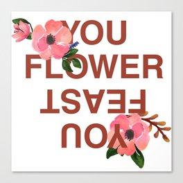 Flower you feast Canvas Print