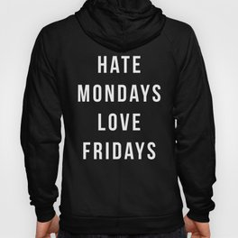 Hate Mondays Funny Quote Hoody