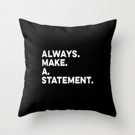 Always. Make. A. Statement. Throw Pillow
