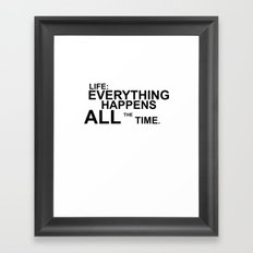 Life: Everything Happens All the Time Framed Art Print