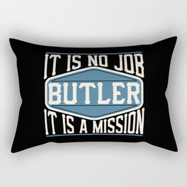 Butler  - It Is No Job, It Is A Mission Rectangular Pillow