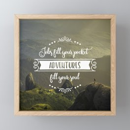 Jobs fill your pocket, adventures fill your soul Framed Mini Art Print