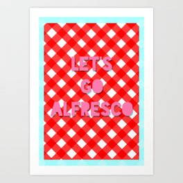 Let's Go Alfresco Art Print