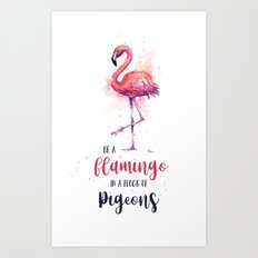 Be a Flamingo in a Flock of Pigeons Watercolor Typography Animals Art Print