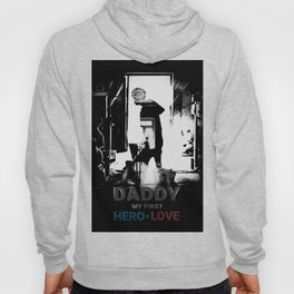 Daddy My first hero love Hoody