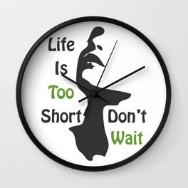 Life Is Too Short-Don't Wait Wall Clock
