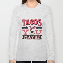 tacos, yes... you, maybe Long Sleeve T-shirt