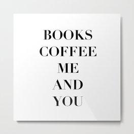 Books coffee me and you Metal Print