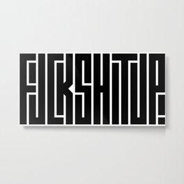 FUCKSHITUP Metal Print