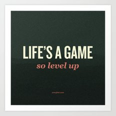 Life's a Game, so level up. Art Print
