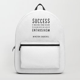 Success is walking from failure to failure with no loss of enthusiasm - Churchill Backpack