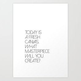 Today Is A Canvas What Masterpiece Will You Create Art Print