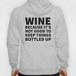 Wine Because It's Not Good To Keep Things Bottled Up Hoody