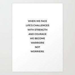 Warriors Not Worriers Art Print