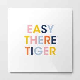 easy there tiger Metal Print