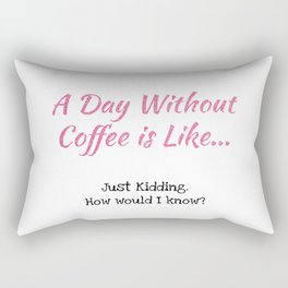 A Day Without Coffee Rectangular Pillow
